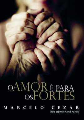 O amor é para os fortes - Marcelo Cezar
